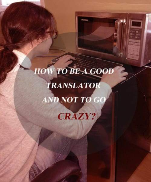 Being a Good Translator and How Not to Go Crazy?