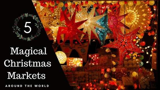 5 Magical Christmas Markets Around the World
